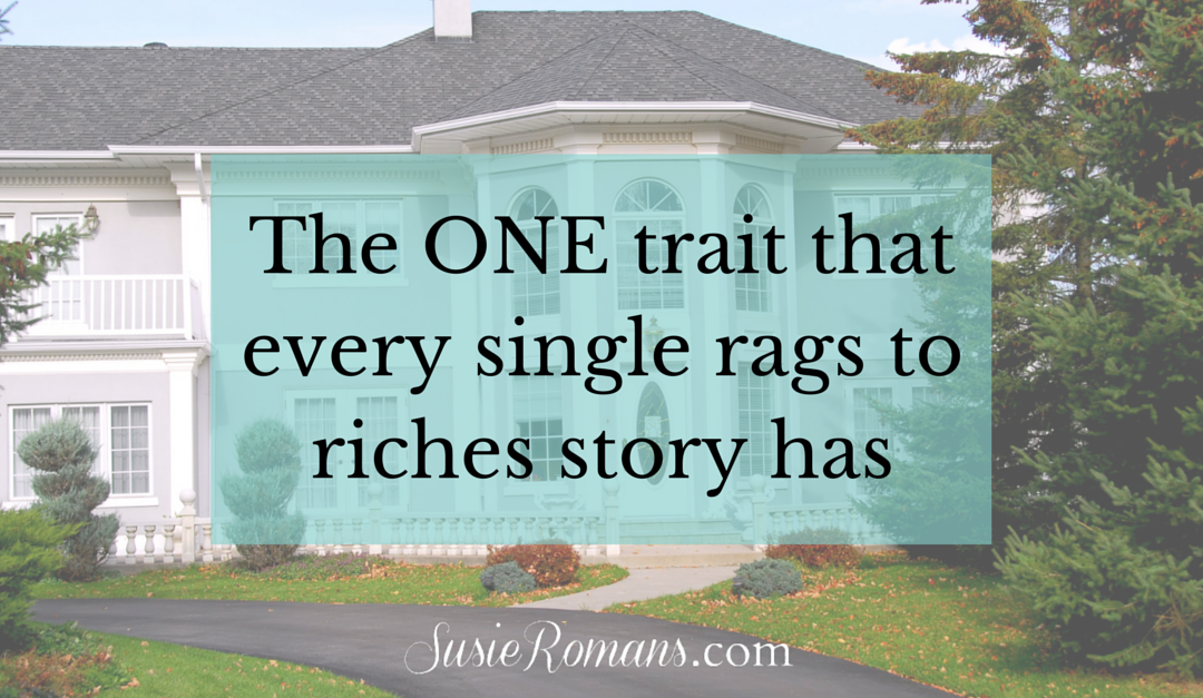 The ONE Trait That Every Rags to Riches Story Has