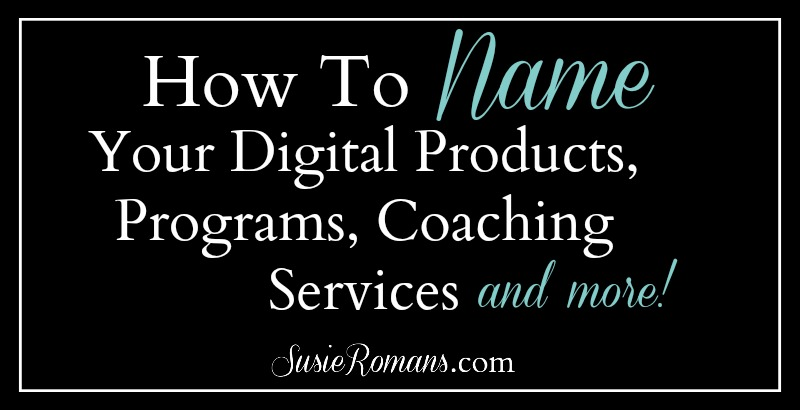How To Name Your Digital Products, Programs, Coaching Services And More!