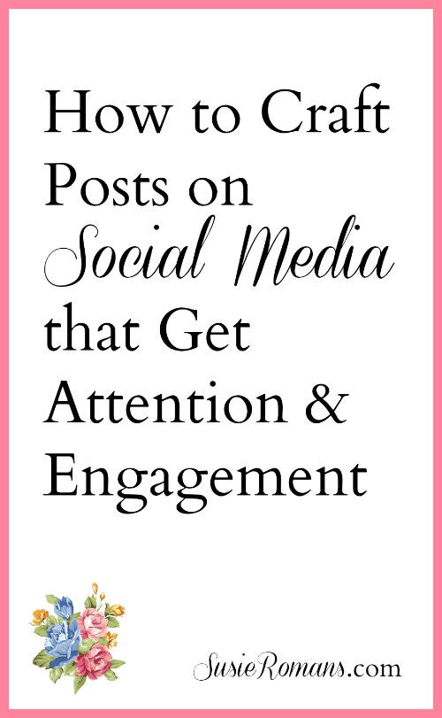 How to Craft Posts on Social Media that Get Attention & Engagement