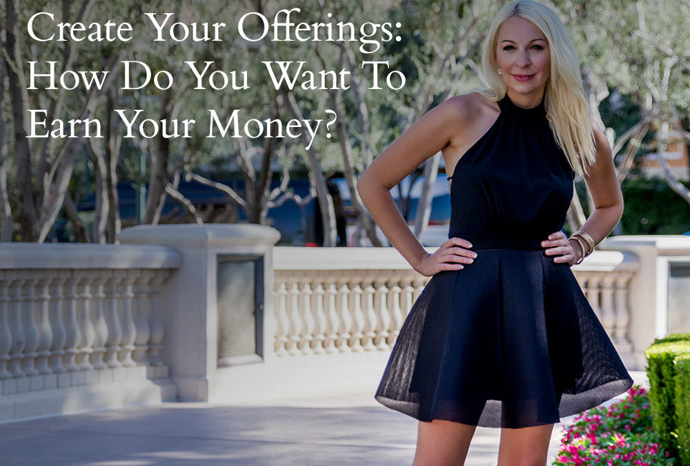 Create Your Offerings: How Do You Want To Earn Your Money?